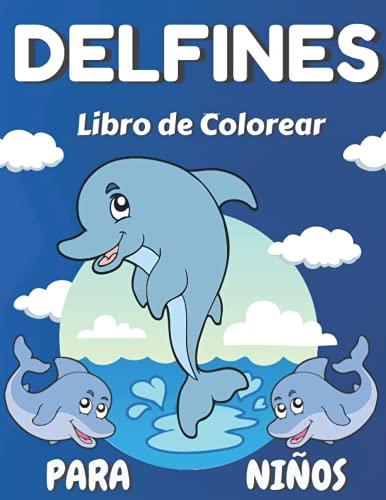 Delfines - Libro de colorear para niños: Increíbles páginas para colorear de Delfines para niños...