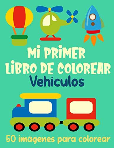 Mi primer libro de colorear vehículos – 50 imágenes para colorear: 50 dibujos de autos, trenes,...