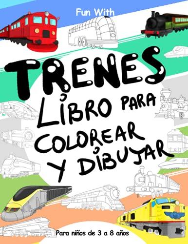 Trenes Libros Para Colorear y Dibujar para Niños de 3 a 8 años: Diviértirse con el Libro para...