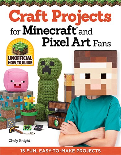 Craft Projects for Minecraft and Pixel Art Fans: 15 Fun, Easy-to-Make Projects