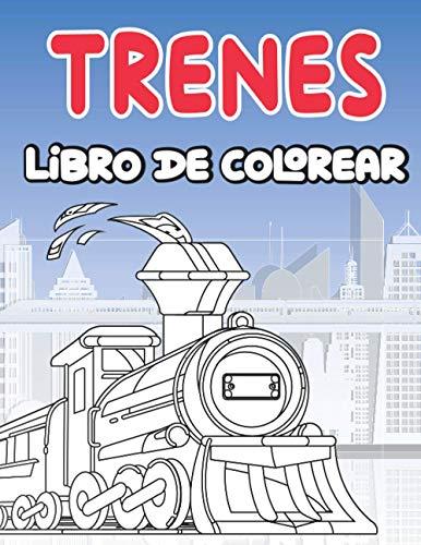 Trenes libro de colorear: para niñas y niños de 4 a 8 años | Libros para colorear relajantes para...