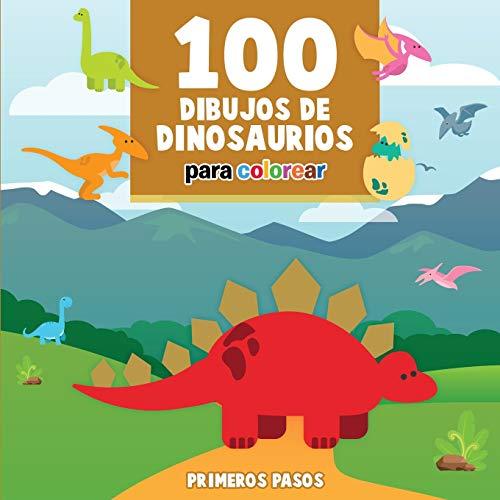 100 Dibujos de Dinosaurios para colorear: Libro Infantil para Pintar (6) (Primeros Pasos)