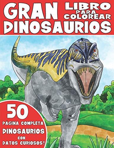 EL GRAN LIBRO PARA COLOREAR DE DINOSAURIOS: Libro Para Colorear de Dinosaurios para Niños con Datos...