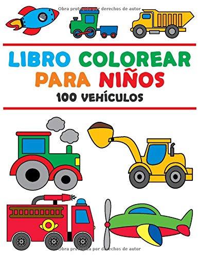 Libro Colorear para Niños: Libro Colorear Niños 2 Años - Libro Colorear Vehículos - Colorear...