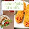 5 cenas para niños ¡rápidas y riquísimas!