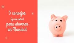 ¡5 consejos (y uno extra) para ahorrar en Navidad!