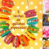 5 recetas de galletas ¡especiales!