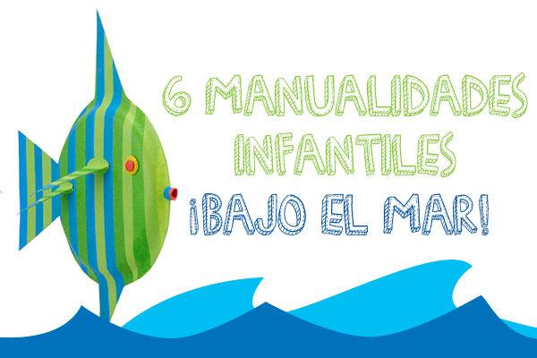 6 manualidades infantiles ¡bajo el mar! - Pequeocio
