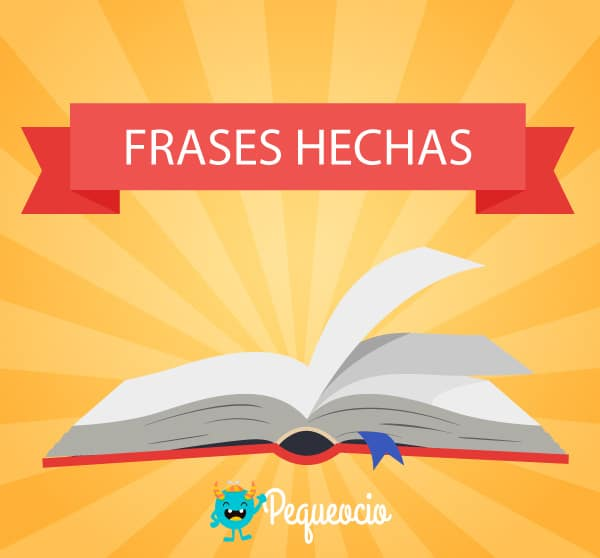 20 Ejemplos De Frases Hechas Y Su Significado Pequeociocom